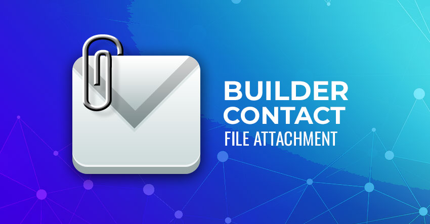 Builder Contact New Attachment Feature