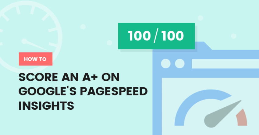 How to Score an A+ on Google PageSpeed Insights