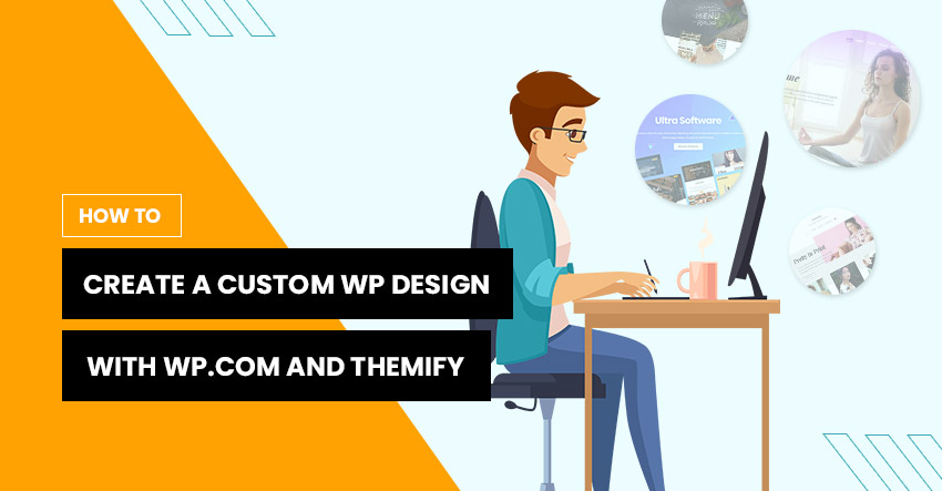 How to Create a Custom WordPress Design (and Have Complete Control Over it) with WordPress.com and Themify Ultra