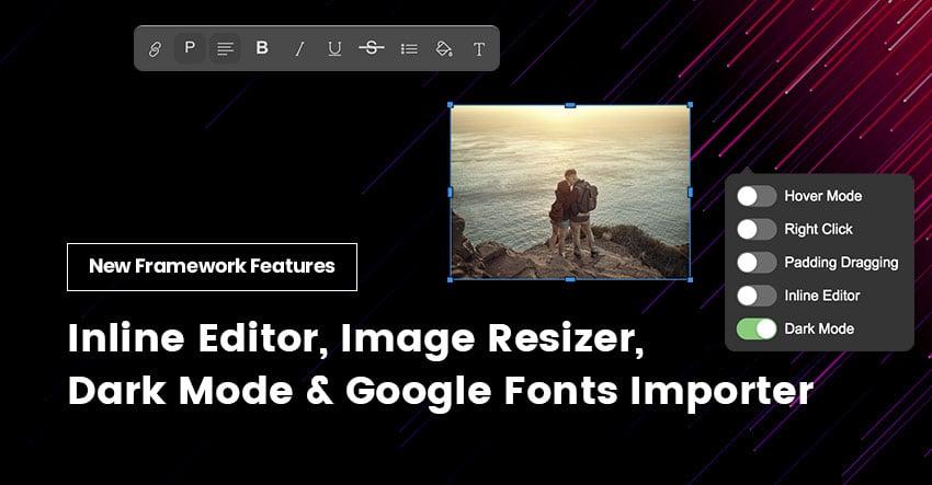 New Framework Features: Inline Editor, Image Resizer, Dark Mode, Google Fonts Importer..
